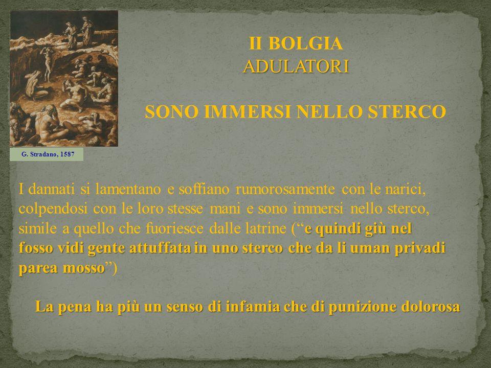 ADULATORI II BOLGIA ADULATORI SONO IMMERSI NELLO STERCO G. Stradano, 1587 e quindi giù nel fosso vidi gente attuffata in uno sterco che da li uman pri