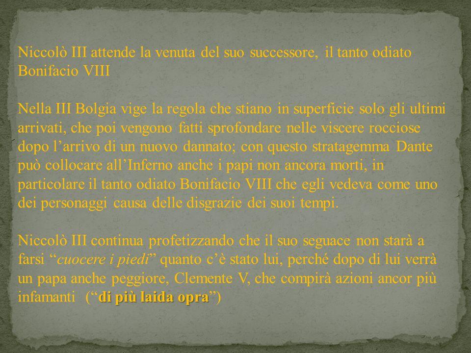 Niccolò III attende la venuta del suo successore, il tanto odiato Bonifacio VIII Nella III Bolgia vige la regola che stiano in superficie solo gli ult