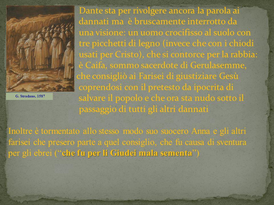 Dante sta per rivolgere ancora la parola ai dannati ma è bruscamente interrotto da una visione: un uomo crocifisso al suolo con tre picchetti di legno