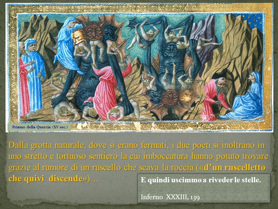 Priamo della Quercia (XV sec.) Dalla grotta naturale, dove si erano fermati, i due poeti si inoltrano in uno stretto e tortuoso sentiero la cui imbocc