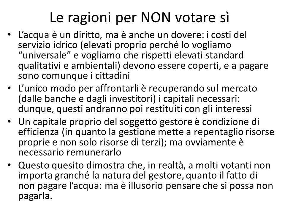 Le ragioni per NON votare sì Lacqua è un diritto, ma è anche un dovere: i costi del servizio idrico (elevati proprio perché lo vogliamo universale e v