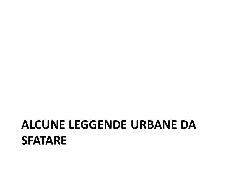 ALCUNE LEGGENDE URBANE DA SFATARE