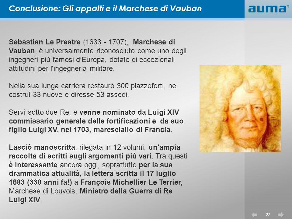 Conclusione: Gli appalti e il Marchese di Vauban 22 Sebastian Le Prestre (1633 - 1707), Marchese di Vauban, è universalmente riconosciuto come uno degli ingegneri più famosi dEuropa, dotato di eccezionali attitudini per l ingegneria militare.