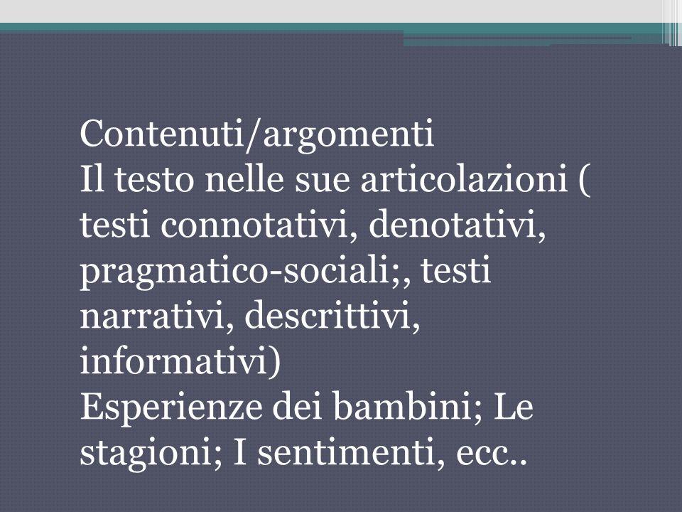 Contenuti/argomenti Il testo nelle sue articolazioni ( testi connotativi, denotativi, pragmatico-sociali;, testi narrativi, descrittivi, informativi)