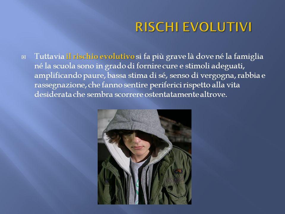 il rischio evolutivo Tuttavia il rischio evolutivo si fa più grave là dove né la famiglia né la scuola sono in grado di fornire cure e stimoli adeguat