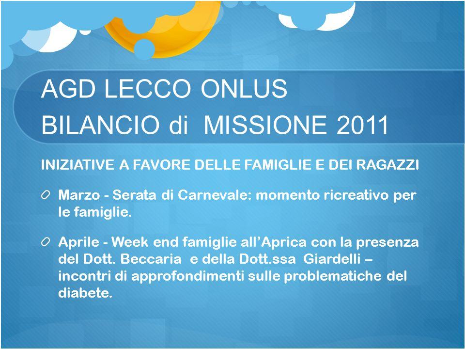 AGD LECCO ONLUS BILANCIO di MISSIONE 2011 INIZIATIVE A FAVORE DELLE FAMIGLIE E DEI RAGAZZI Marzo - Serata di Carnevale: momento ricreativo per le fami