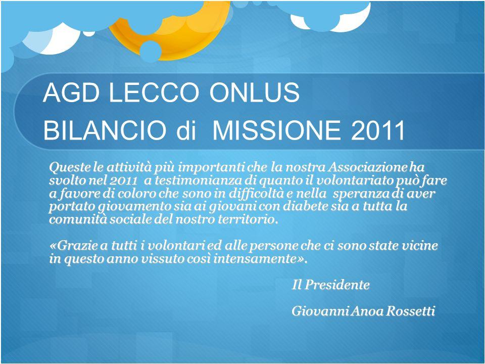 AGD LECCO ONLUS BILANCIO di MISSIONE 2011 Queste le attività più importanti che la nostra Associazione ha svolto nel 2011 a testimonianza di quanto il