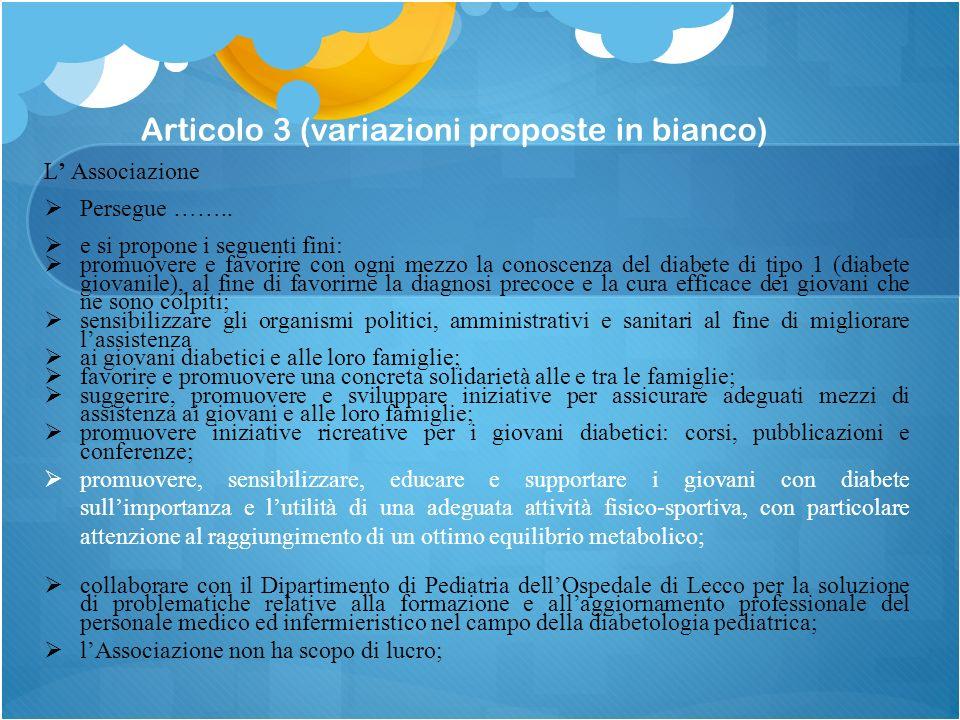 Articolo 3 (variazioni proposte in bianco) L Associazione Persegue …….. e si propone i seguenti fini: promuovere e favorire con ogni mezzo la conoscen