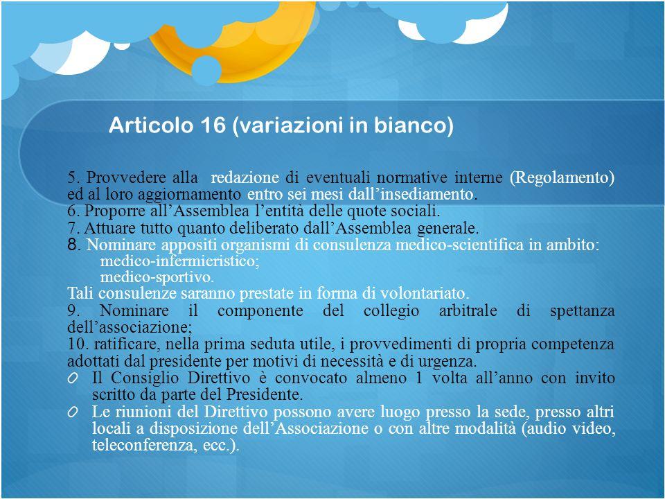 Articolo 16 (variazioni in bianco) 5. Provvedere alla redazione di eventuali normative interne (Regolamento) ed al loro aggiornamento entro sei mesi d