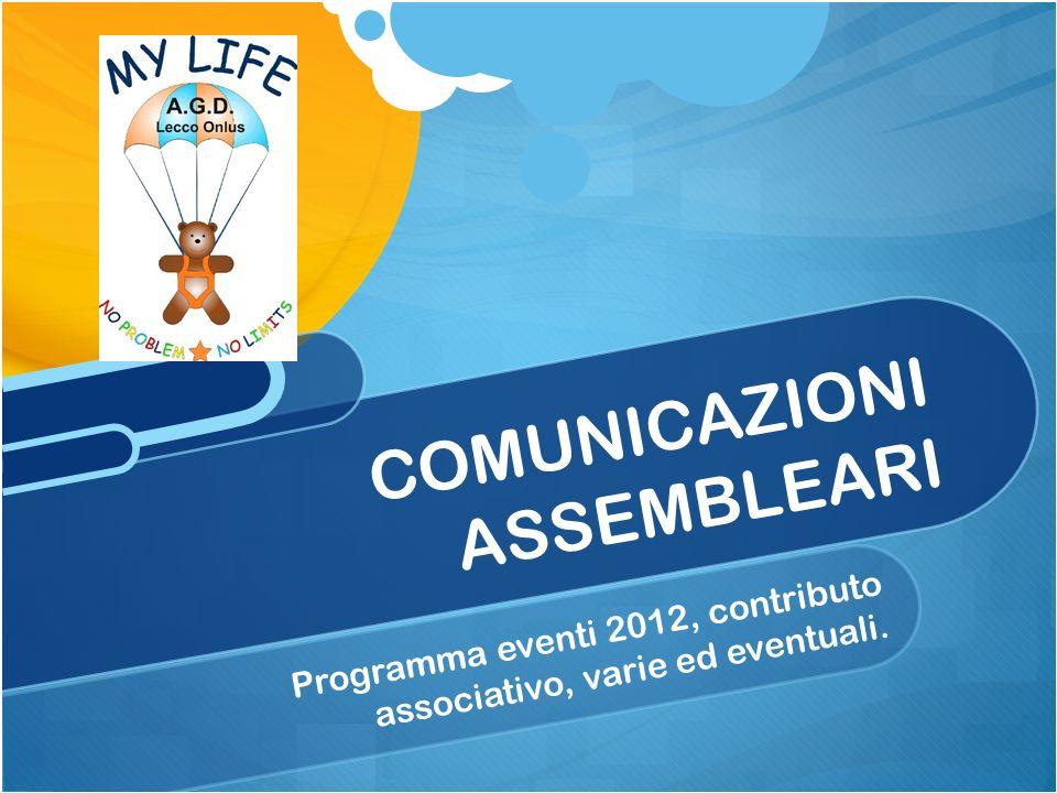 Programma eventi 2012, contributo associativo, varie ed eventuali. COMUNICAZIONI ASSEMBLEARI