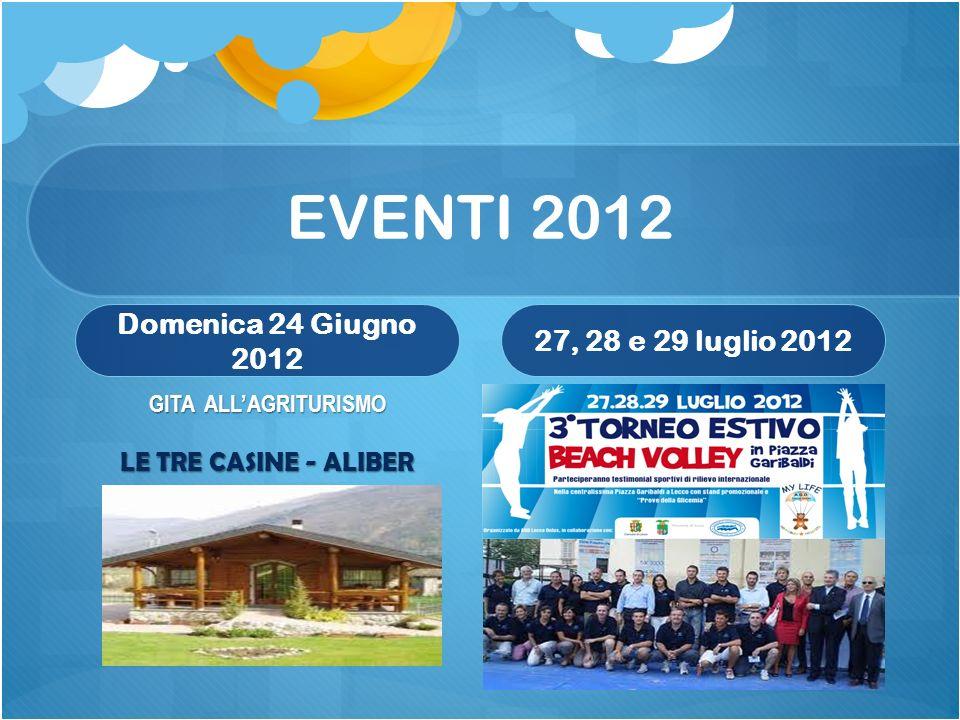 EVENTI 2012 Domenica 24 Giugno 2012 GITA ALLAGRITURISMO LE TRE CASINE - ALIBER 27, 28 e 29 luglio 2012