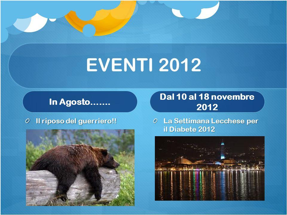 EVENTI 2012 In Agosto……. Il riposo del guerriero!! Dal 10 al 18 novembre 2012 La Settimana Lecchese per il Diabete 2012