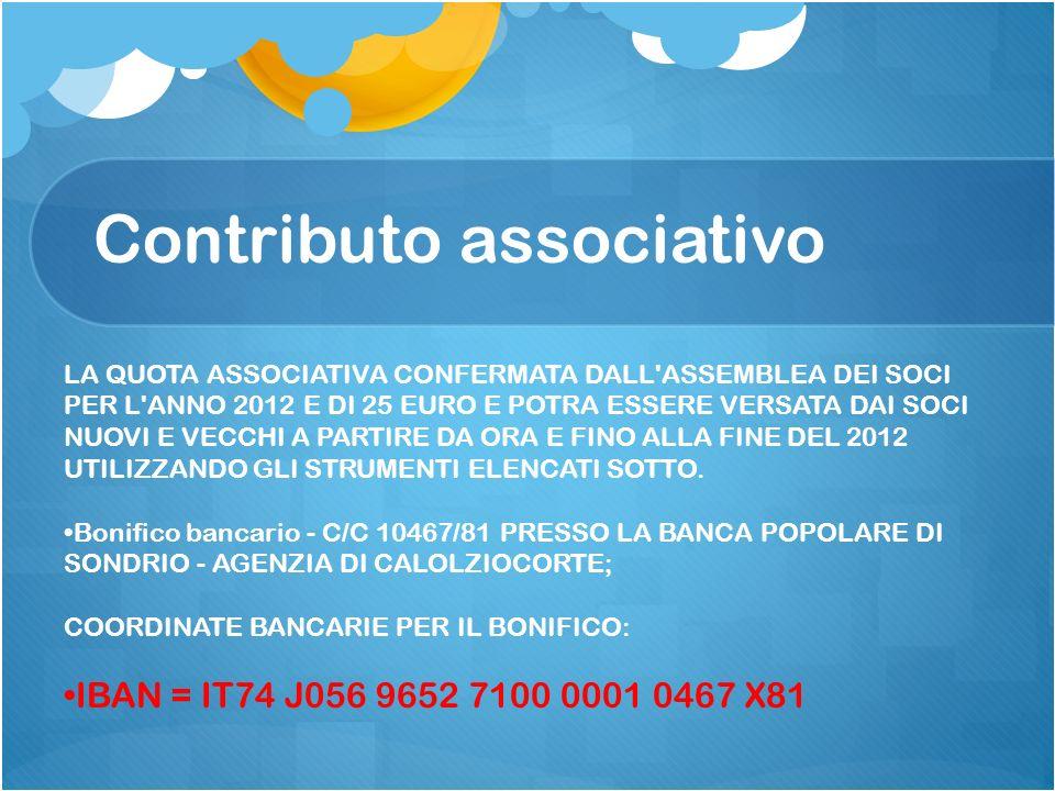 Contributo associativo LA QUOTA ASSOCIATIVA CONFERMATA DALL'ASSEMBLEA DEI SOCI PER L'ANNO 2012 E DI 25 EURO E POTRA ESSERE VERSATA DAI SOCI NUOVI E VE
