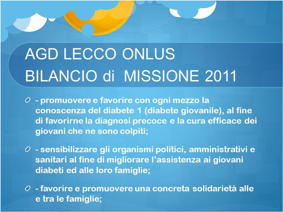 AGD LECCO ONLUS BILANCIO di MISSIONE 2011 - promuovere e favorire con ogni mezzo la conoscenza del diabete 1 (diabete giovanile), al fine di favorirne