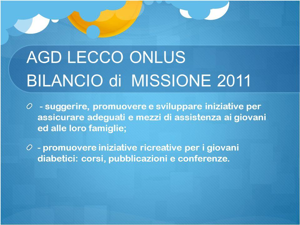 AGD LECCO ONLUS BILANCIO di MISSIONE 2011 - suggerire, promuovere e sviluppare iniziative per assicurare adeguati e mezzi di assistenza ai giovani ed