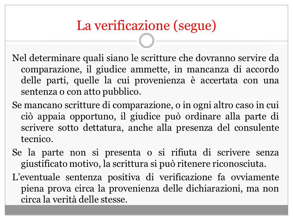 La verificazione (segue) Nel determinare quali siano le scritture che dovranno servire da comparazione, il giudice ammette, in mancanza di accordo del