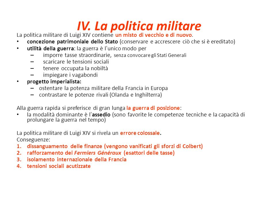IV.La politica militare La politica militare di Luigi XIV contiene un misto di vecchio e di nuovo.