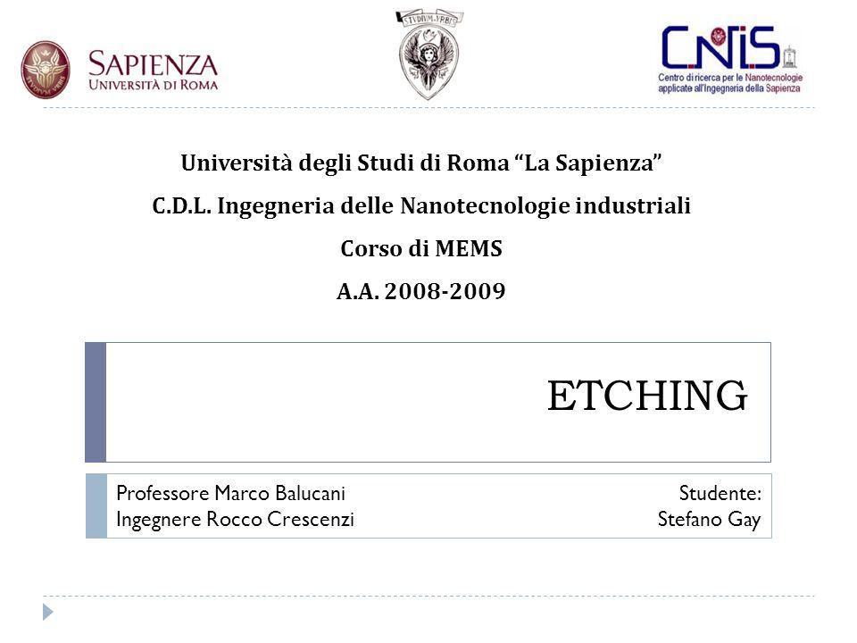 ETCHING Università degli Studi di Roma La Sapienza C.D.L.