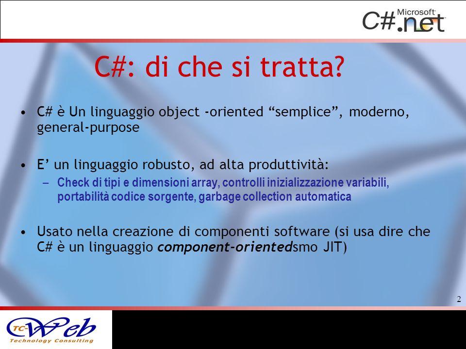 C#: di che si tratta? C# è Un linguaggio object -oriented semplice, moderno, general-purpose E un linguaggio robusto, ad alta produttività: – Check di