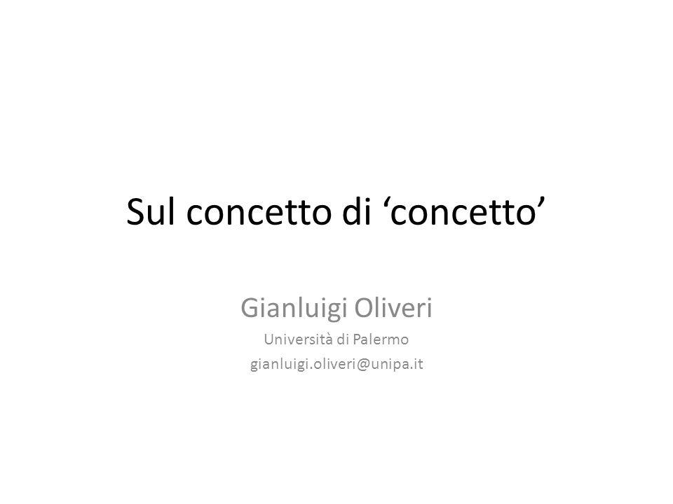 Sul concetto di concetto Gianluigi Oliveri Università di Palermo gianluigi.oliveri@unipa.it