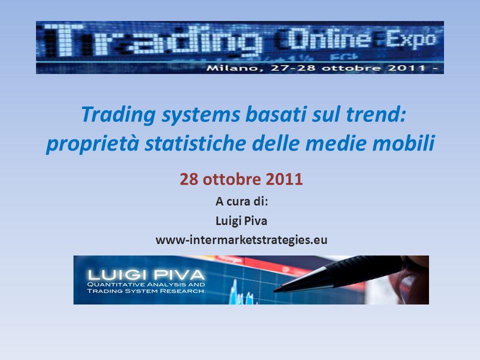 Trading systems basati sul trend: proprietà statistiche delle medie mobili 28 ottobre 2011 A cura di: Luigi Piva www-intermarketstrategies.eu