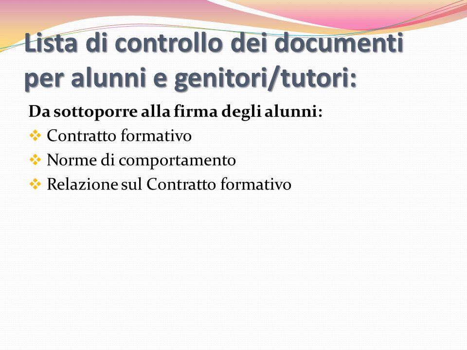 Lista di controllo dei documenti per alunni e genitori/tutori: Da sottoporre alla firma degli alunni: Contratto formativo Norme di comportamento Relaz