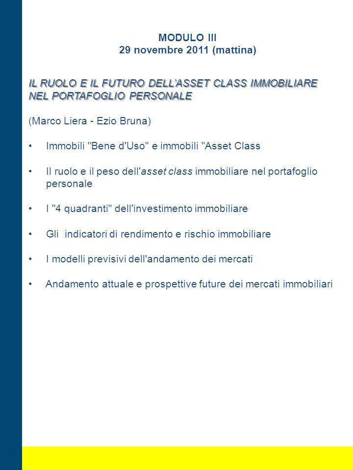 MODULO III 29 novembre 2011 (mattina) IL RUOLO E IL FUTURO DELLASSET CLASS IMMOBILIARE NEL PORTAFOGLIO PERSONALE (Marco Liera - Ezio Bruna) Immobili
