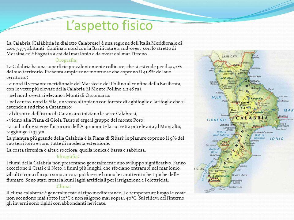 Laspetto fisico La Calabria (Calàbbria in dialetto Calabrese) è una regione dellItalia Meridionale di 2.007.375 abitanti.
