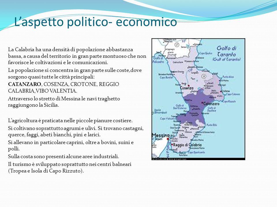 Laspetto politico- economico La Calabria ha una densità di popolazione abbastanza bassa, a causa del territorio in gran parte montuoso che non favorisce le coltivazioni e le comunicazioni.
