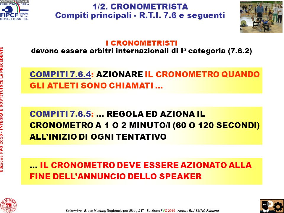 COMPITI 7.6.4: AZIONARE IL CRONOMETRO QUANDO GLI ATLETI SONO CHIAMATI … 1/2. CRONOMETRISTA Compiti principali - R.T.I. 7.6 e seguenti I CRONOMETRISTI