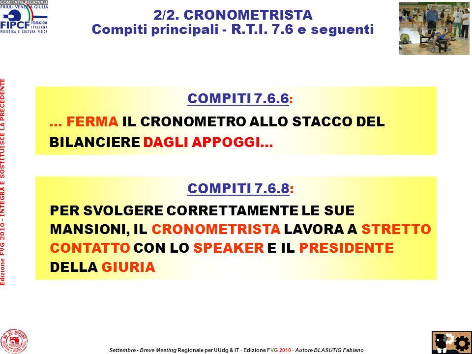 2/2. CRONOMETRISTA Compiti principali - R.T.I. 7.6 e seguenti COMPITI 7.6.6 : … FERMA IL CRONOMETRO ALLO STACCO DEL BILANCIERE DAGLI APPOGGI... Edizio