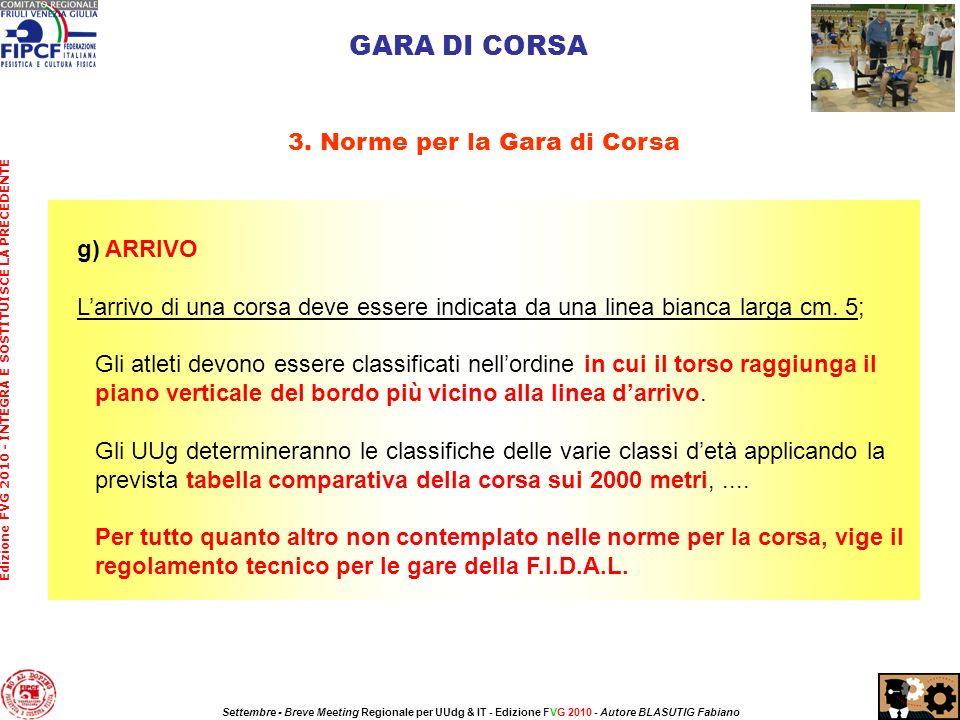 g) ARRIVO Larrivo di una corsa deve essere indicata da una linea bianca larga cm.