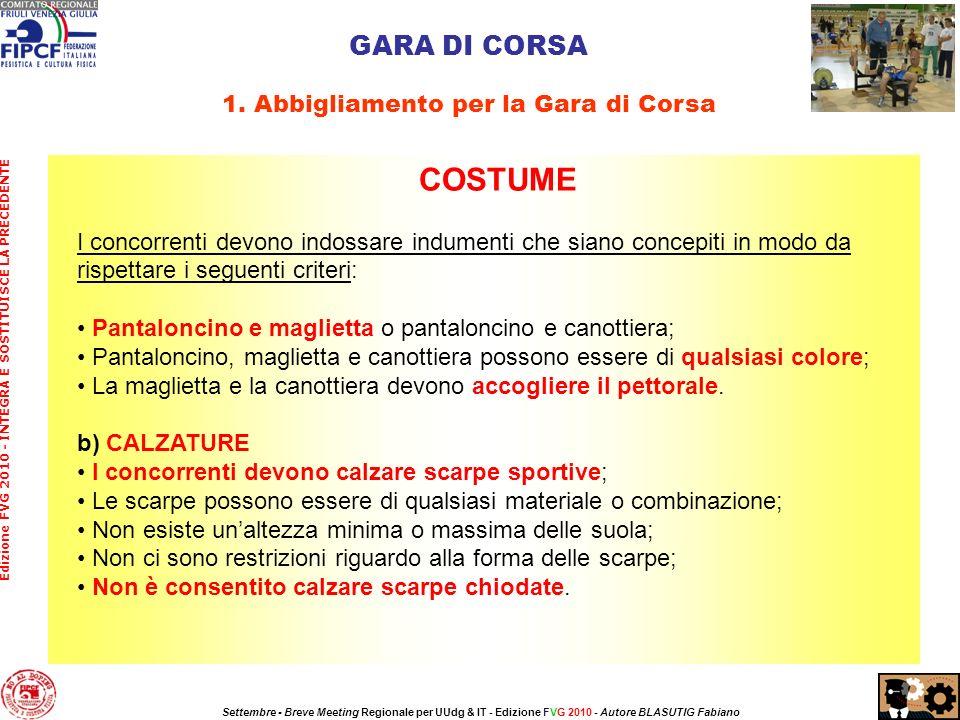 COSTUME I concorrenti devono indossare indumenti che siano concepiti in modo da rispettare i seguenti criteri: Pantaloncino e maglietta o pantaloncino