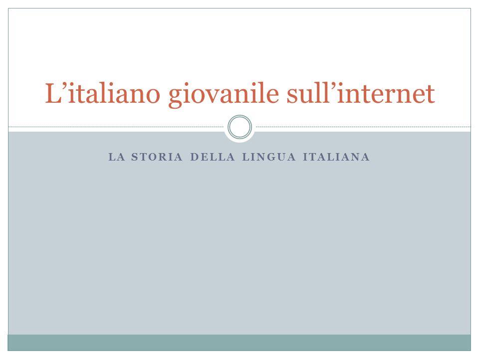 LA STORIA DELLA LINGUA ITALIANA Litaliano giovanile sullinternet