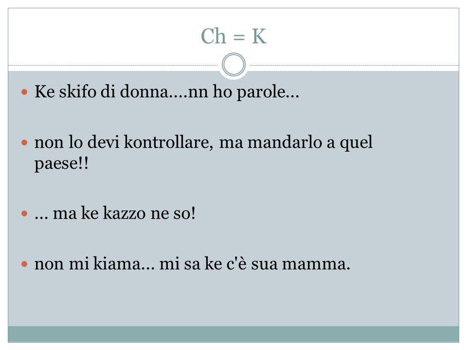 Ch = K Ke skifo di donna....nn ho parole... non lo devi kontrollare, ma mandarlo a quel paese!!...