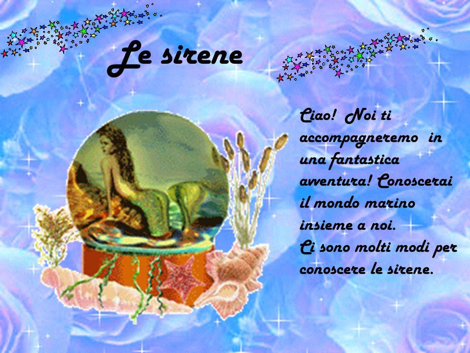 Le sirene Ciao.Noi ti accompagneremo in una fantastica avventura.