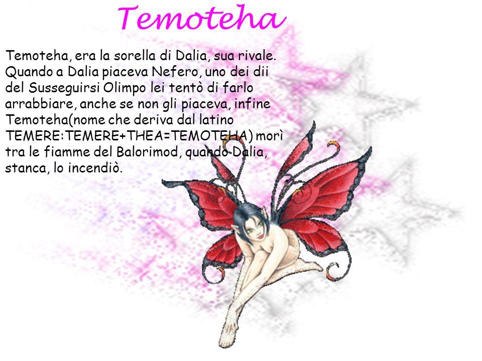 e Temoteha Temoteha, era la sorella di Dalia, sua rivale.