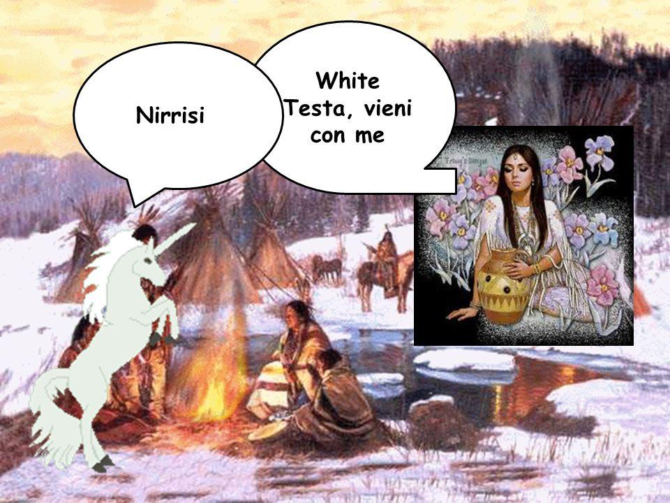 White Testa, vieni con me Nirrisi…