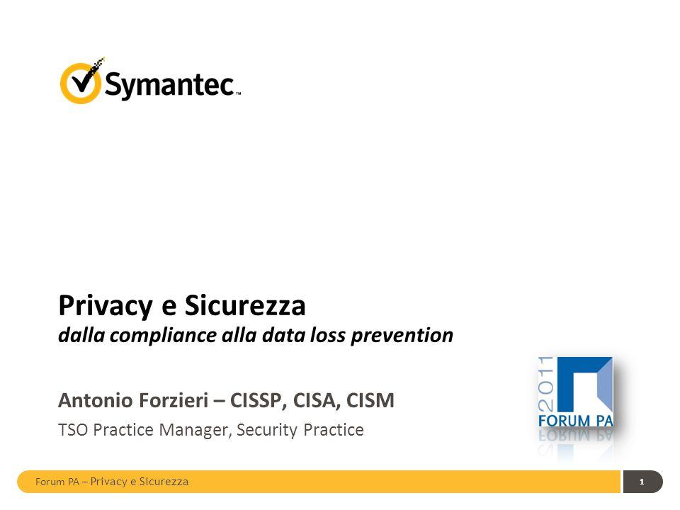 Forum PA – Privacy e Sicurezza 1 Privacy e Sicurezza dalla compliance alla data loss prevention Antonio Forzieri – CISSP, CISA, CISM TSO Practice Mana