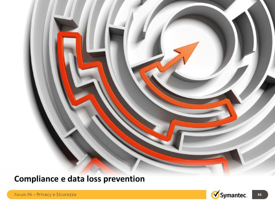Compliance e data loss prevention 16 Forum PA – Privacy e Sicurezza