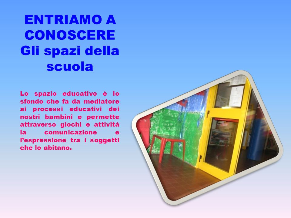 8 SEZIONI Le classi della scuola sono state strutturate in angoli ognuno con una precisa valenza affettiva ed educativa.