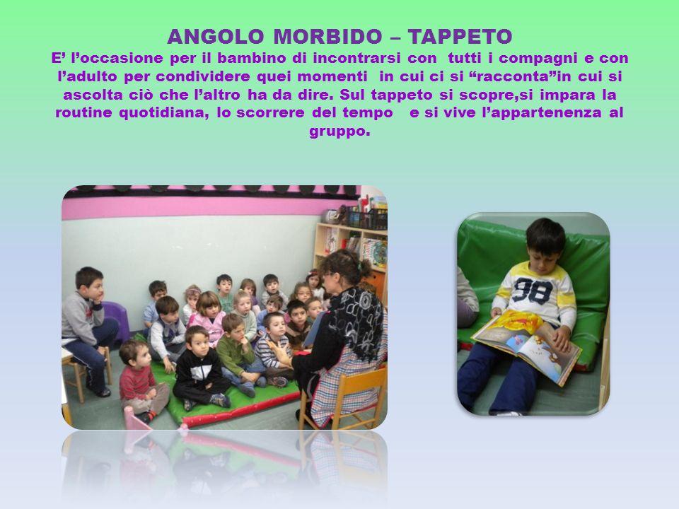 ANGOLO MORBIDO – TAPPETO E loccasione per il bambino di incontrarsi con tutti i compagni e con ladulto per condividere quei momenti in cui ci si racco