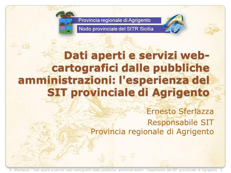 E. Sferlazza – Dati aperti e servizi web-cartografici dalle pubbliche amministrazioni: l'esperienza del SIT provinciale di Agrigento Dati aperti e ser