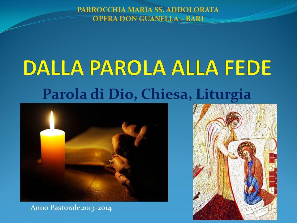 Parola di Dio, Chiesa, Liturgia PARROCCHIA MARIA SS. ADDOLORATA OPERA DON GUANELLA – BARI Anno Pastorale 2013-2014