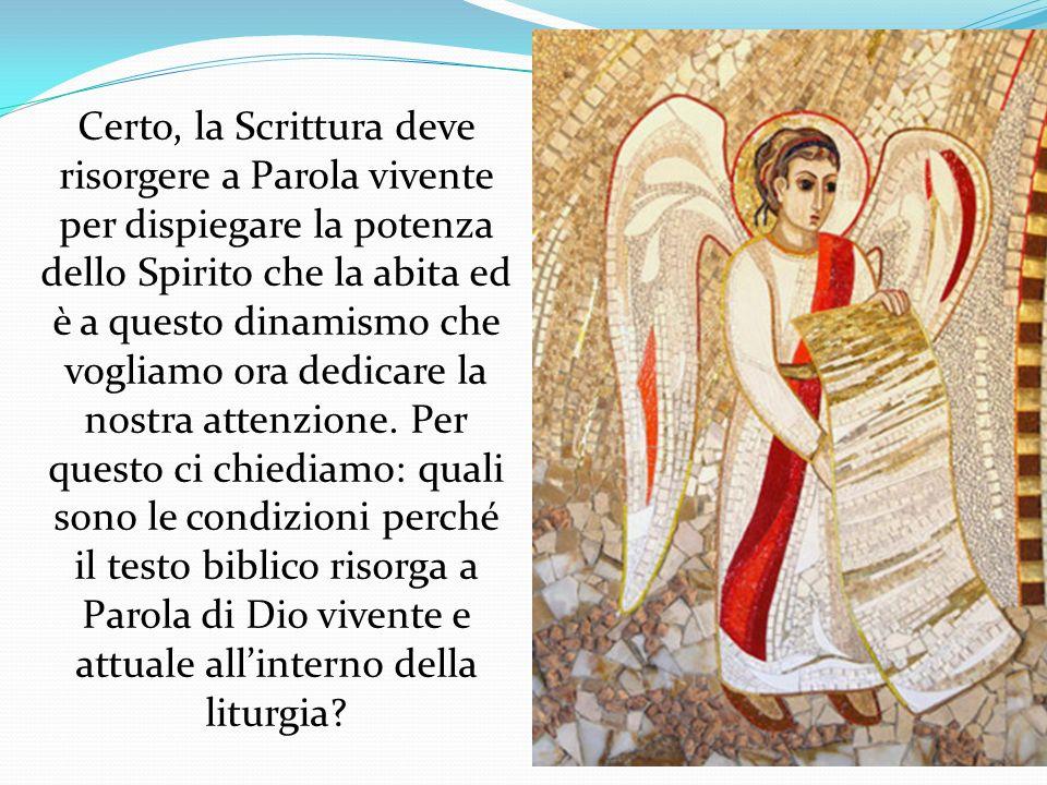 Certo, la Scrittura deve risorgere a Parola vivente per dispiegare la potenza dello Spirito che la abita ed è a questo dinamismo che vogliamo ora ded