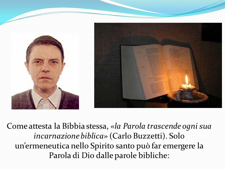Come attesta la Bibbia stessa, «la Parola trascende ogni sua incarnazione biblica» (Carlo Buzzetti). Solo unermeneutica nello Spirito santo può far