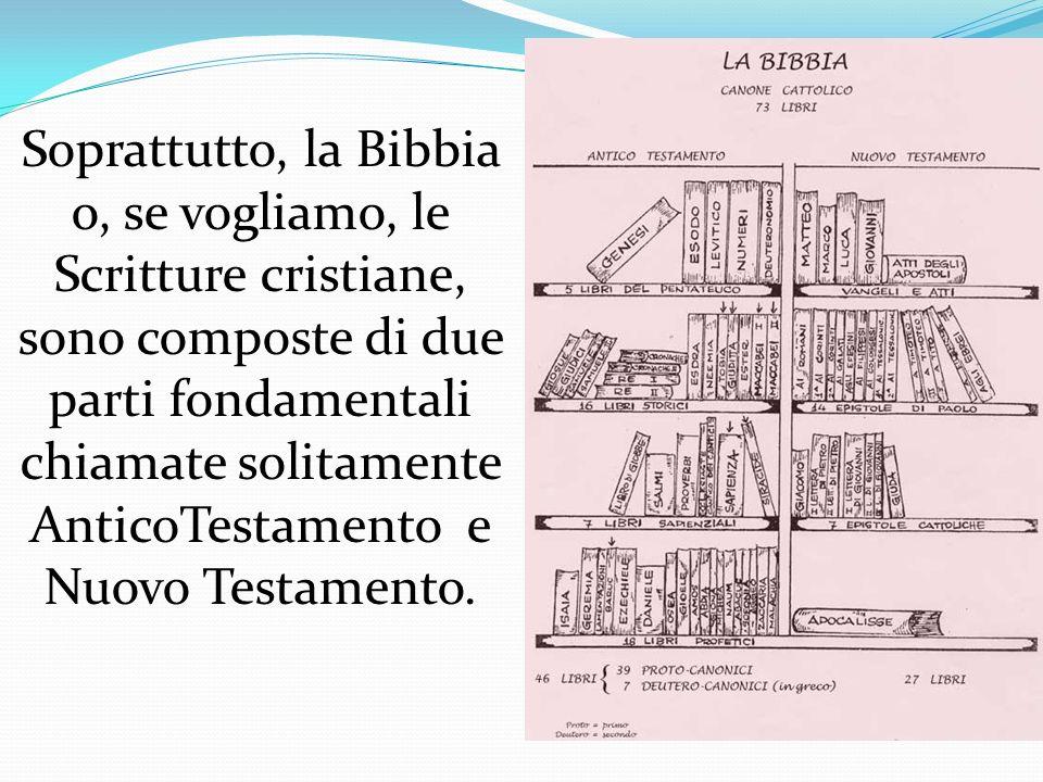 Soprattutto, la Bibbia o, se vogliamo, le Scritture cristiane, sono composte di due parti fondamentali chiamate solitamente AnticoTestamento e Nuovo T