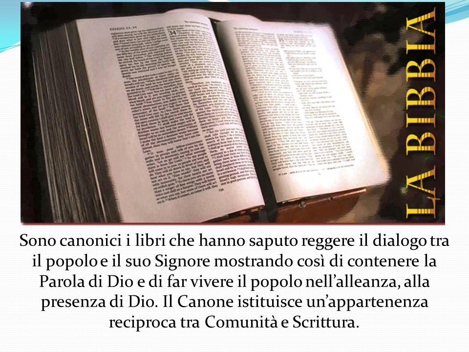 Sono canonici i libri che hanno saputo reggere il dialogo tra il popolo e il suo Signore mostrando così di contenere la Parola di Dio e di far vivere