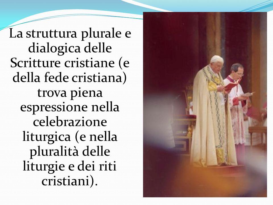 La struttura plurale e dialogica delle Scritture cristiane (e della fede cristiana) trova piena espressione nella celebrazione liturgica (e nella plur