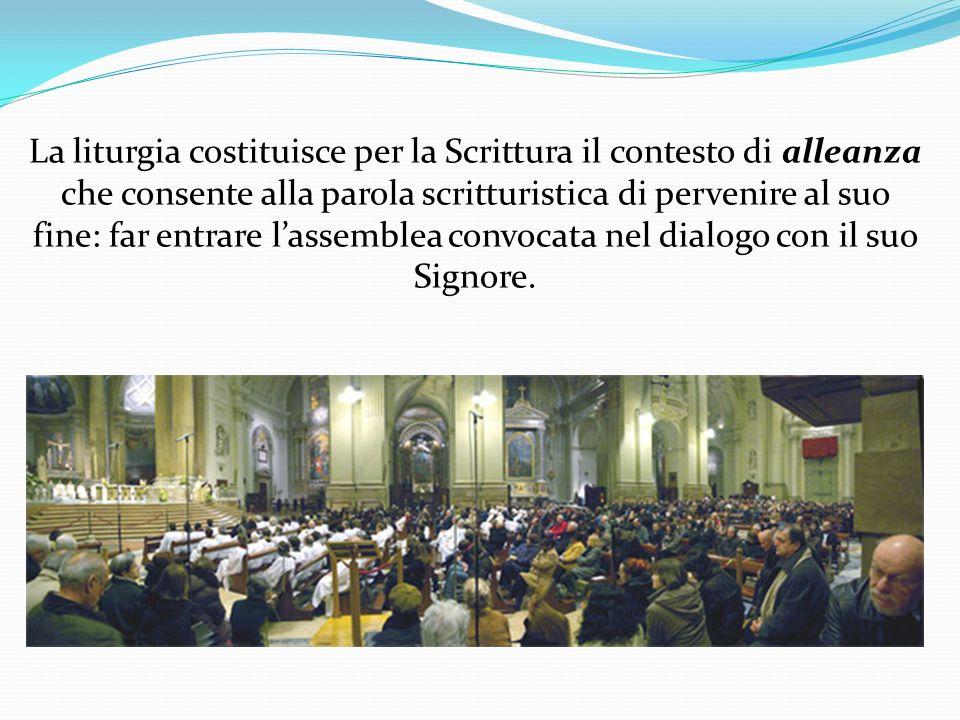 La liturgia costituisce per la Scrittura il contesto di alleanza che consente alla parola scritturistica di pervenire al suo fine: far entrare lassem